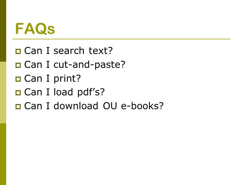 FAQs  Can I search text.  Can I cut-and-paste.  Can I print.