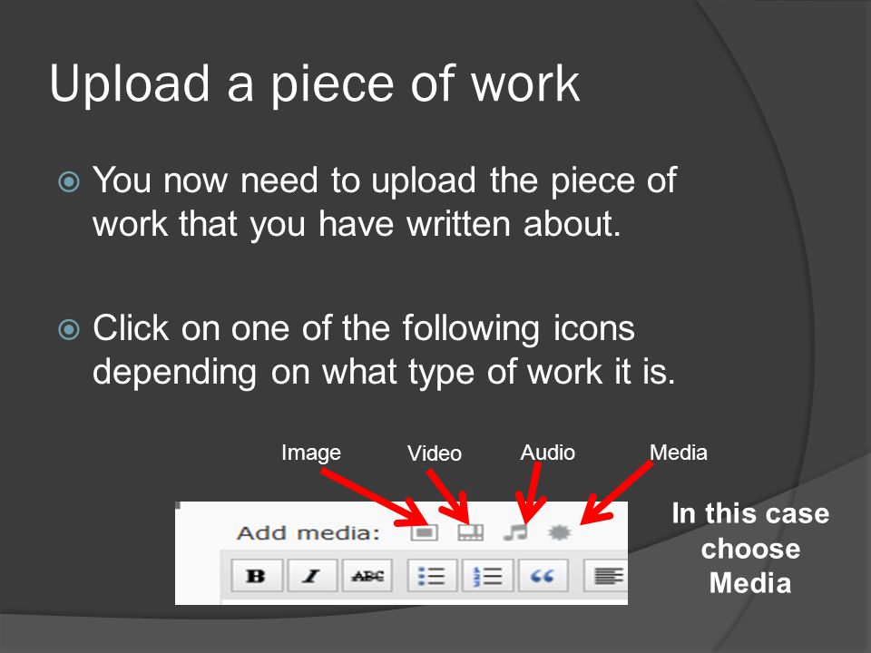 Upload a piece of work  You now need to upload the piece of work that you have written about.