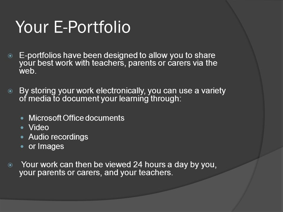 Your E-Portfolio  E-portfolios have been designed to allow you to share your best work with teachers, parents or carers via the web.