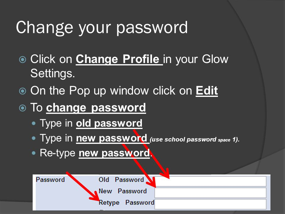 Change your password  Click on Change Profile in your Glow Settings.