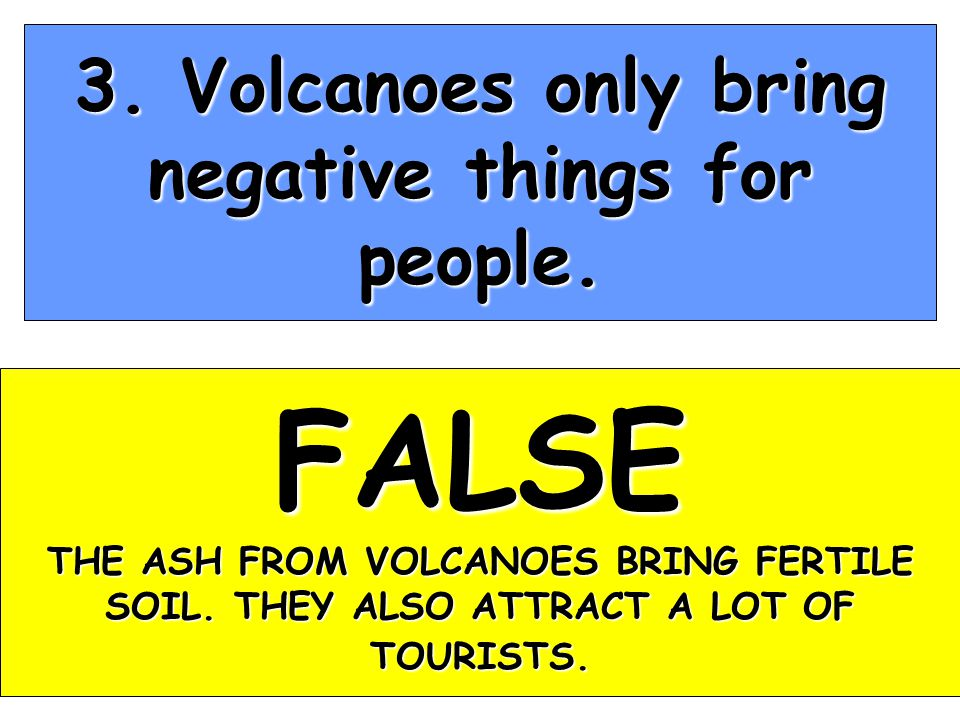 3. Volcanoes only bring negative things for people.