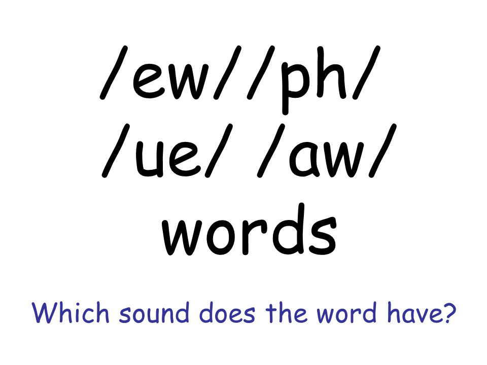 Which sound does the word have? /ew//ph/ /ue/ /aw/ words  - ppt download