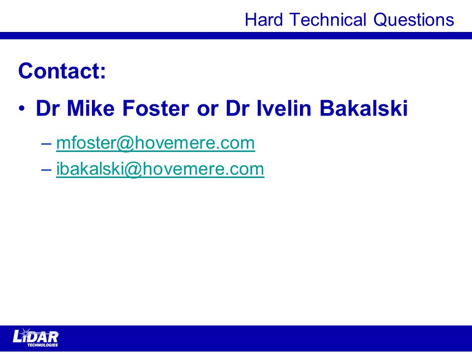Hard Technical Questions Contact: Dr Mike Foster or Dr Ivelin Bakalski –mfoster@hovemere.commfoster@hovemere.com –ibakalski@hovemere.comibakalski@hovemere.com