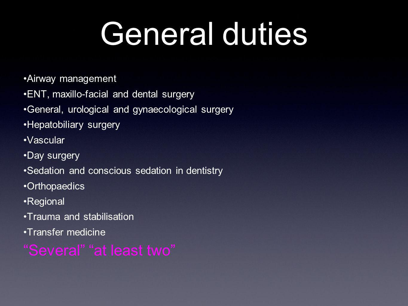 General duties Airway management ENT, maxillo-facial and dental surgery General, urological and gynaecological surgery Hepatobiliary surgery Vascular Day surgery Sedation and conscious sedation in dentistry Orthopaedics Regional Trauma and stabilisation Transfer medicine Several at least two