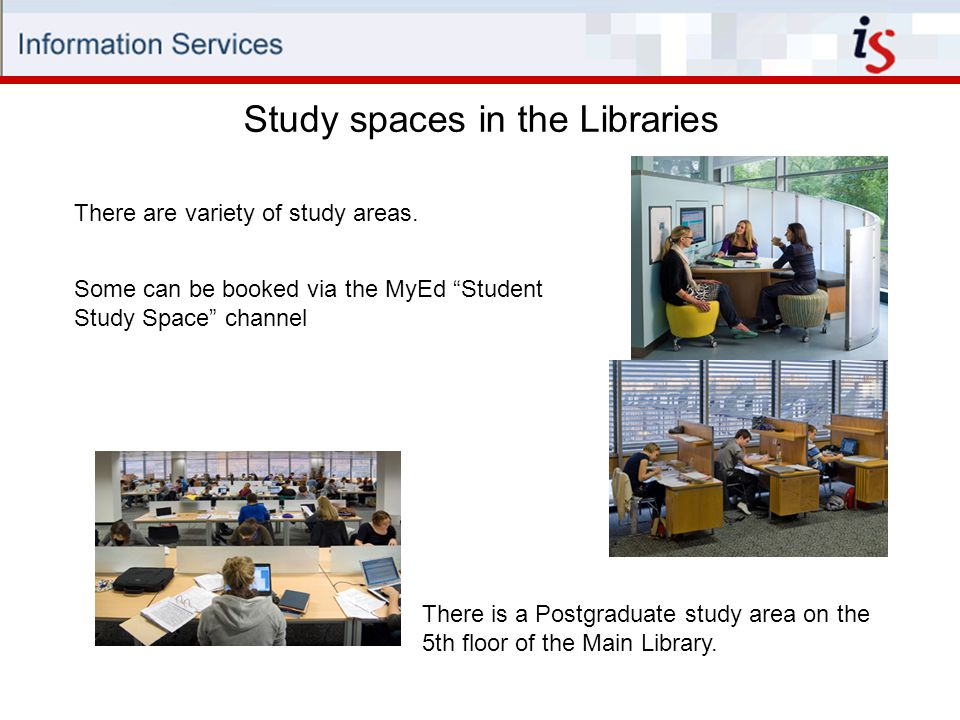 Study spaces in the Libraries There are variety of study areas.