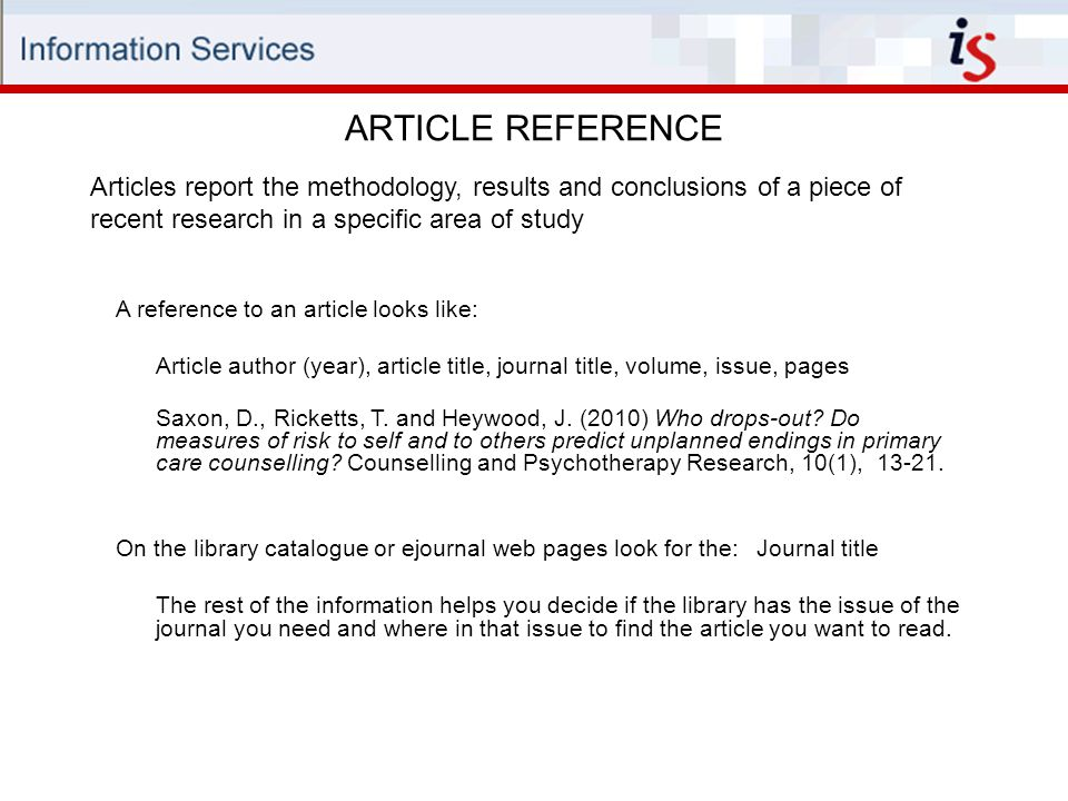 ARTICLE REFERENCE A reference to an article looks like: Article author (year), article title, journal title, volume, issue, pages Saxon, D., Ricketts, T.
