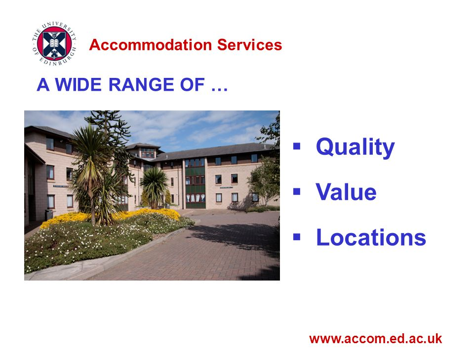 A WIDE RANGE OF …  Quality  Value  Locations Accommodation Services www.accom.ed.ac.uk