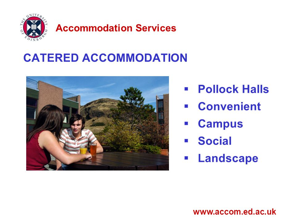 CATERED ACCOMMODATION  Pollock Halls  Convenient  Campus  Social  Landscape Accommodation Services www.accom.ed.ac.uk