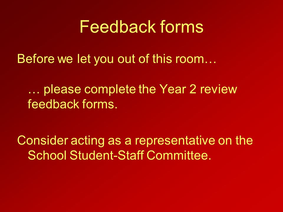 Feedback forms Before we let you out of this room… … please complete the Year 2 review feedback forms.