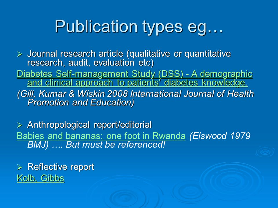 Publication types eg…  Journal research article (qualitative or quantitative research, audit, evaluation etc) Diabetes Self-management Study (DSS) - A demographic and clinical approach to patients diabetes knowledge.