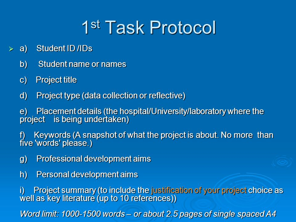1 st Task Protocol  a) Student ID /IDs b) Student name or names c) Project title d) Project type (data collection or reflective) e) Placement details (the hospital/University/laboratory where the project is being undertaken) f) Keywords (A snapshot of what the project is about.