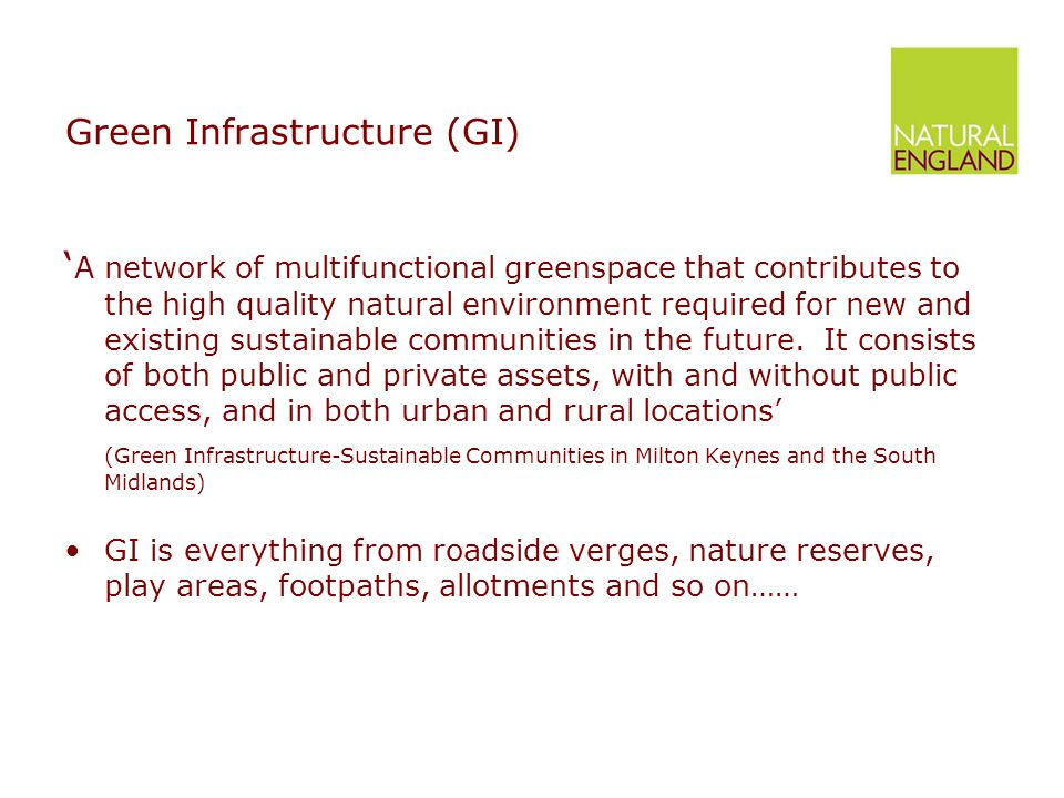 Green Infrastructure (GI) ' A network of multifunctional greenspace that contributes to the high quality natural environment required for new and existing sustainable communities in the future.