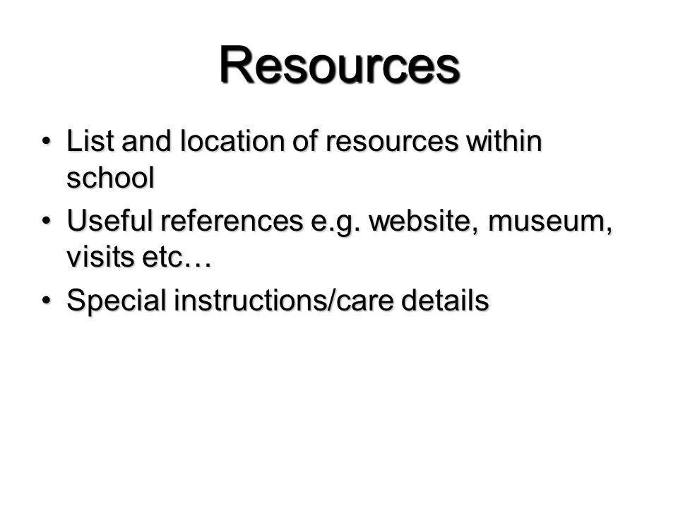 Resources List and location of resources within schoolList and location of resources within school Useful references e.g.