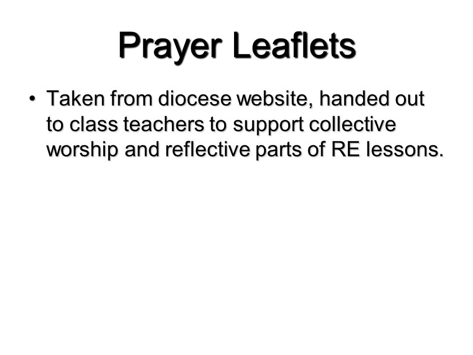 Prayer Leaflets Taken from diocese website, handed out to class teachers to support collective worship and reflective parts of RE lessons.Taken from diocese website, handed out to class teachers to support collective worship and reflective parts of RE lessons.
