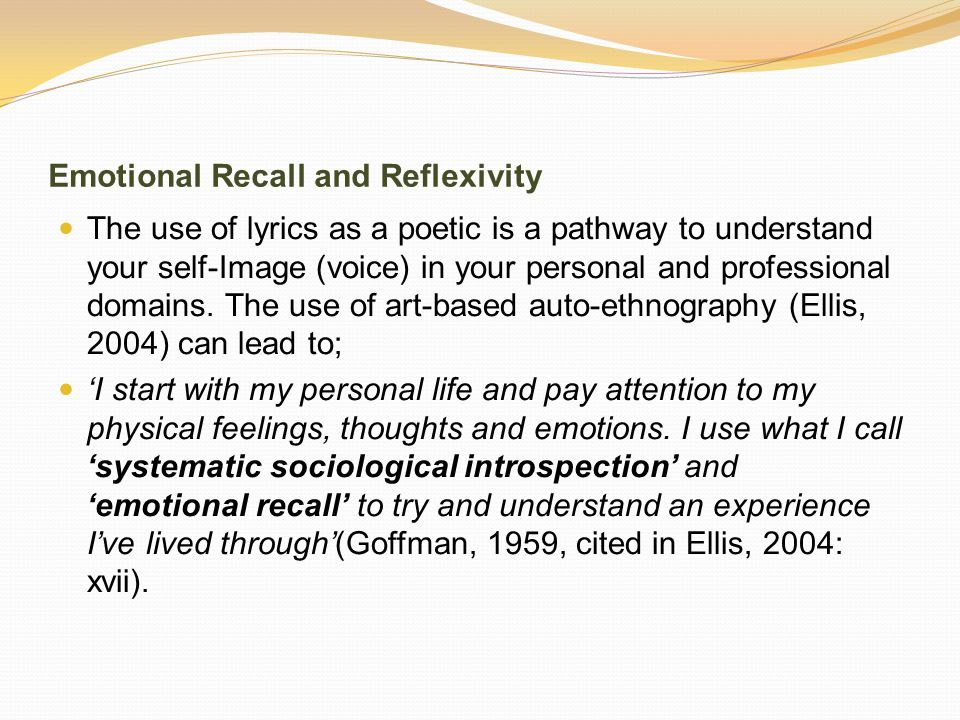 Emotional Recall and Reflexivity The use of lyrics as a poetic is a pathway to understand your self-Image (voice) in your personal and professional domains.