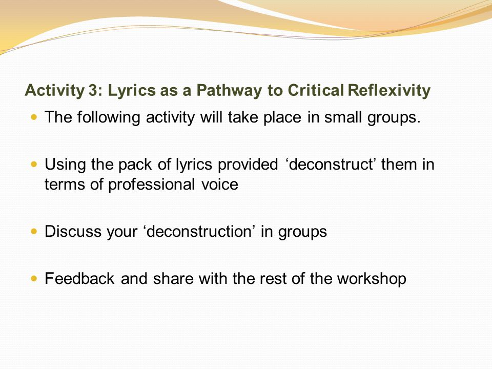 Activity 3: Lyrics as a Pathway to Critical Reflexivity The following activity will take place in small groups.