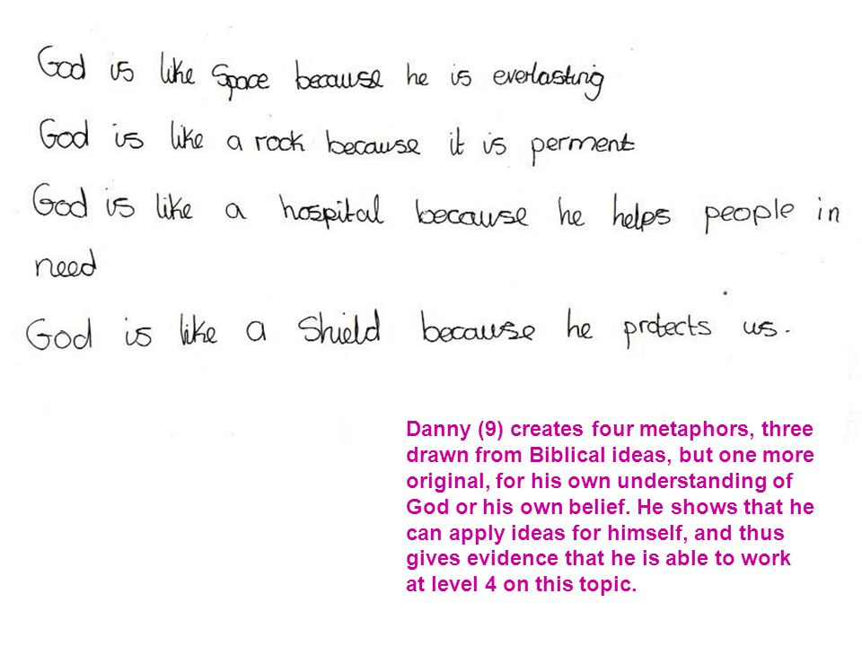 Danny (9) creates four metaphors, three drawn from Biblical ideas, but one more original, for his own understanding of God or his own belief.