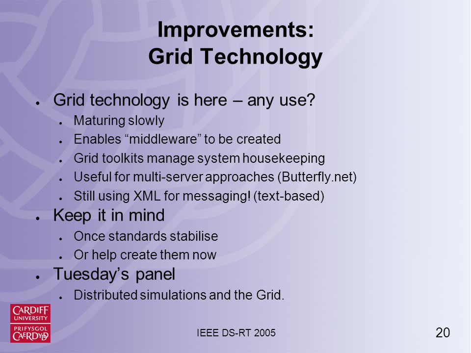 20 IEEE DS-RT 2005 Improvements: Grid Technology ● Grid technology is here – any use.