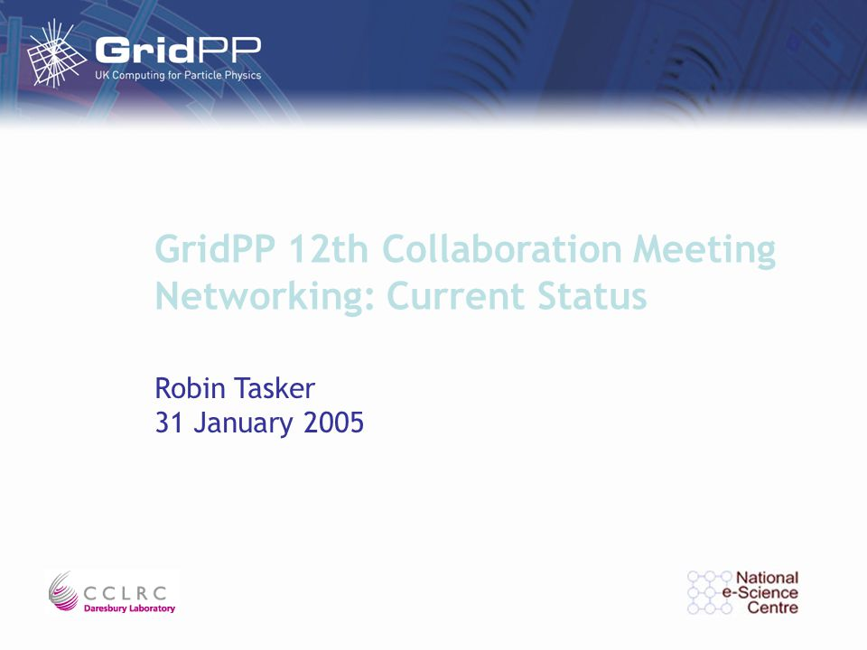 GridPP 12th Collaboration Meeting Networking: Current Status Robin Tasker 31 January 2005