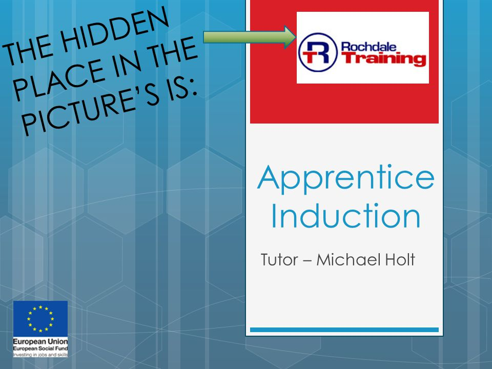 Apprentice Induction Tutor – Michael Holt THE HIDDEN PLACE IN THE PICTURE'S IS: