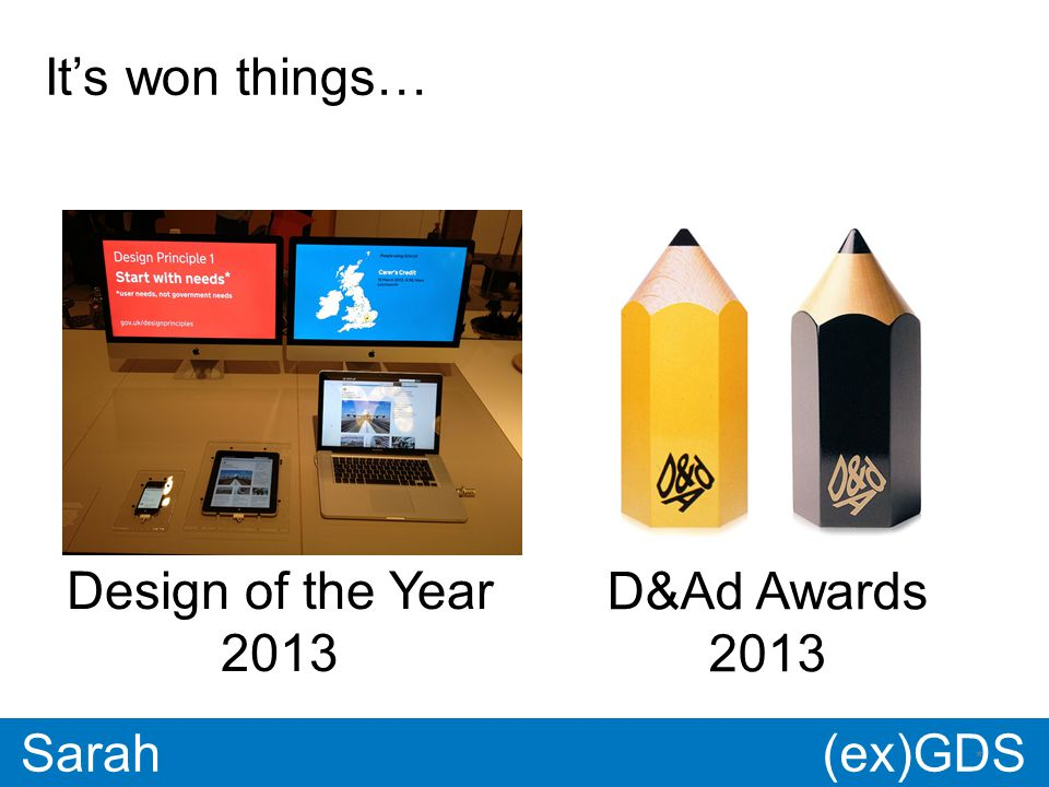 GDS * Paul * Sarah It's won things… Design of the Year 2013 D&Ad Awards 2013 (ex)GDS