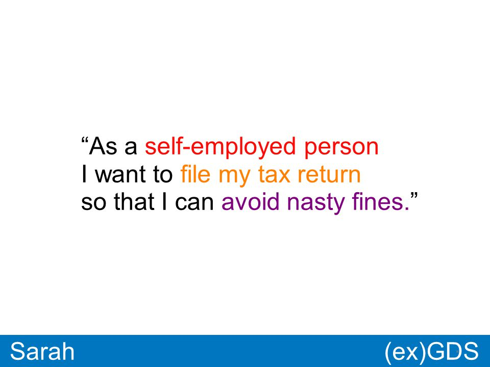 GDS * Paul * Sarah As a self-employed person I want to file my tax return so that I can avoid nasty fines. (ex)GDS