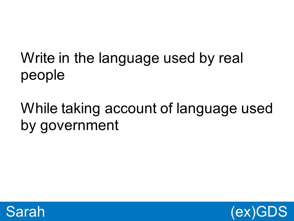 GDS * Paul * Sarah Write in the language used by real people While taking account of language used by government (ex)GDS