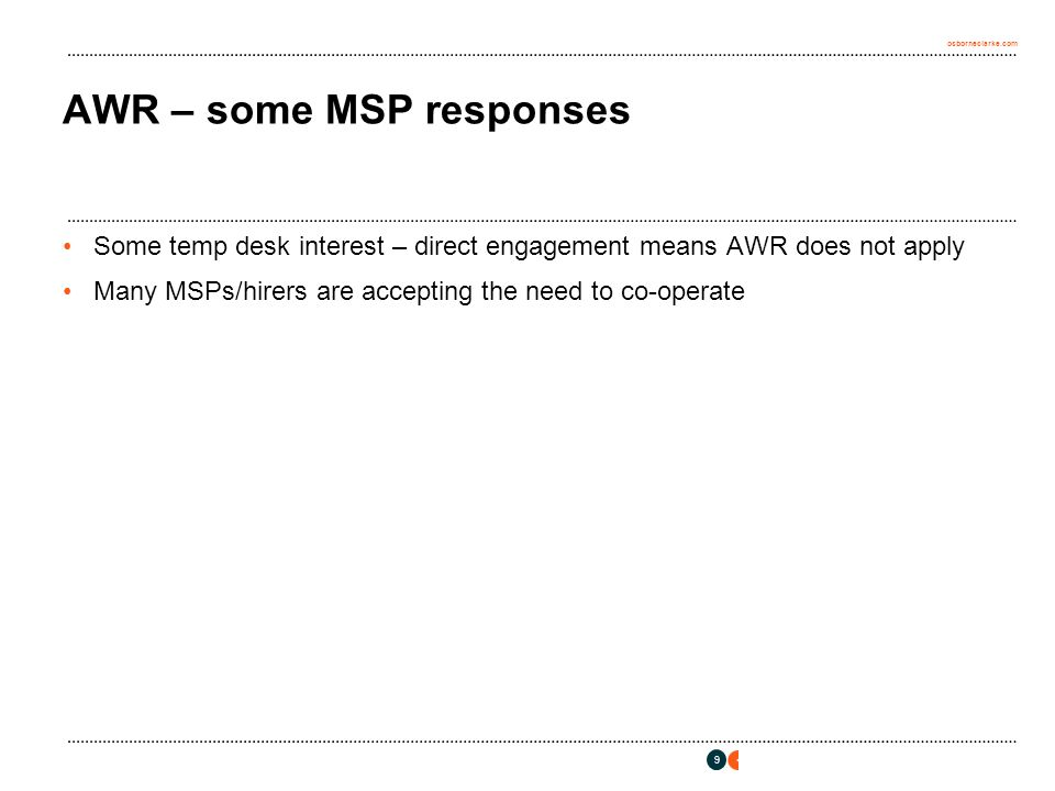 osborneclarke.com 9 AWR – some MSP responses Some temp desk interest – direct engagement means AWR does not apply Many MSPs/hirers are accepting the need to co-operate