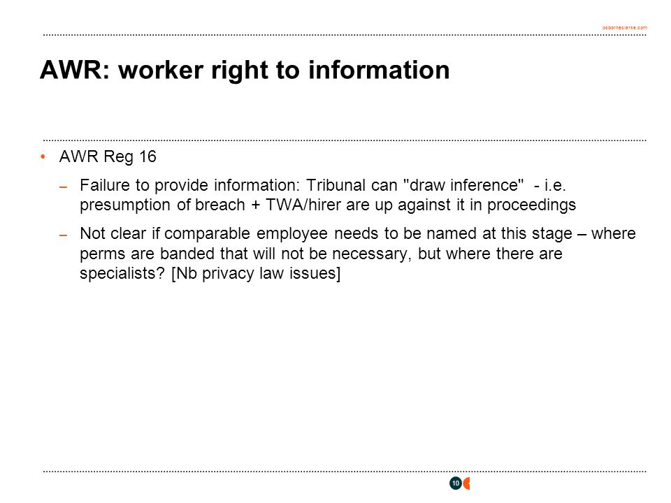 osborneclarke.com 10 AWR: worker right to information AWR Reg 16 – Failure to provide information: Tribunal can draw inference - i.e.