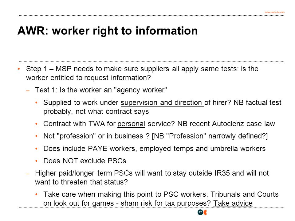 osborneclarke.com 12 AWR: worker right to information Step 1 – MSP needs to make sure suppliers all apply same tests: is the worker entitled to request information.