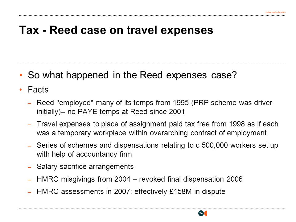 osborneclarke.com 24 Tax - Reed case on travel expenses So what happened in the Reed expenses case.