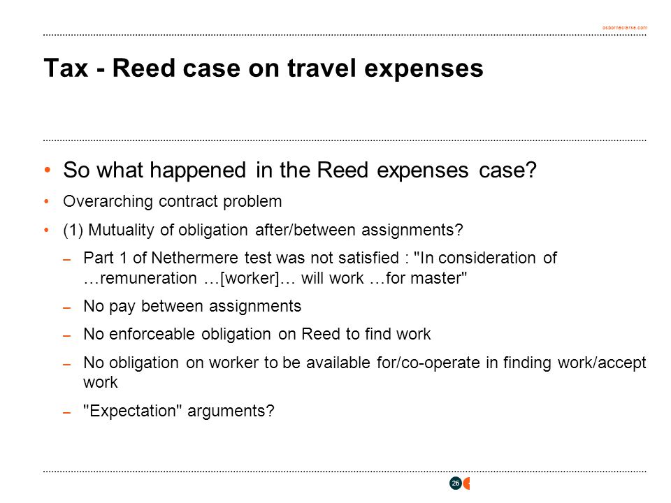 osborneclarke.com 26 Tax - Reed case on travel expenses So what happened in the Reed expenses case.
