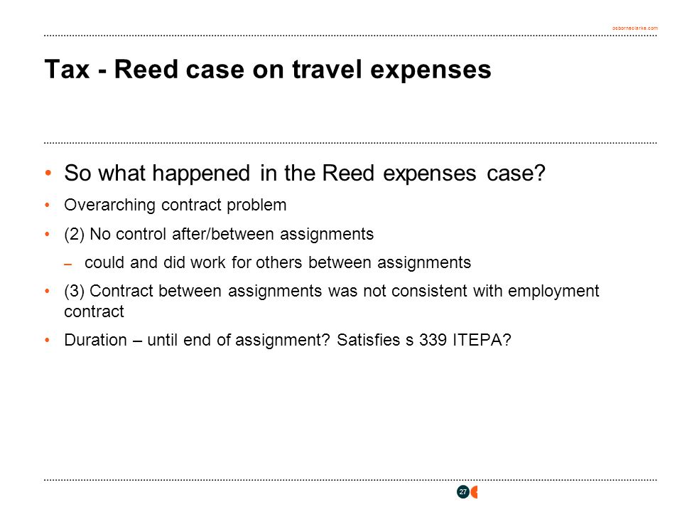 osborneclarke.com 27 Tax - Reed case on travel expenses So what happened in the Reed expenses case.