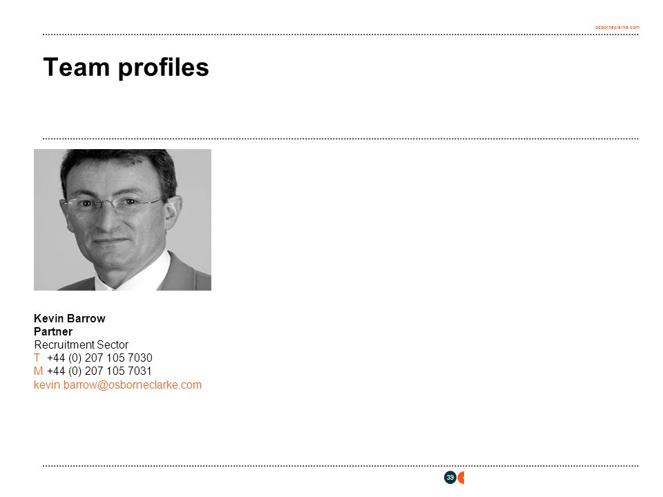 osborneclarke.com 39 Team profiles Kevin Barrow Partner Recruitment Sector T+44 (0) 207 105 7030 M+44 (0) 207 105 7031 kevin.barrow@osborneclarke.com