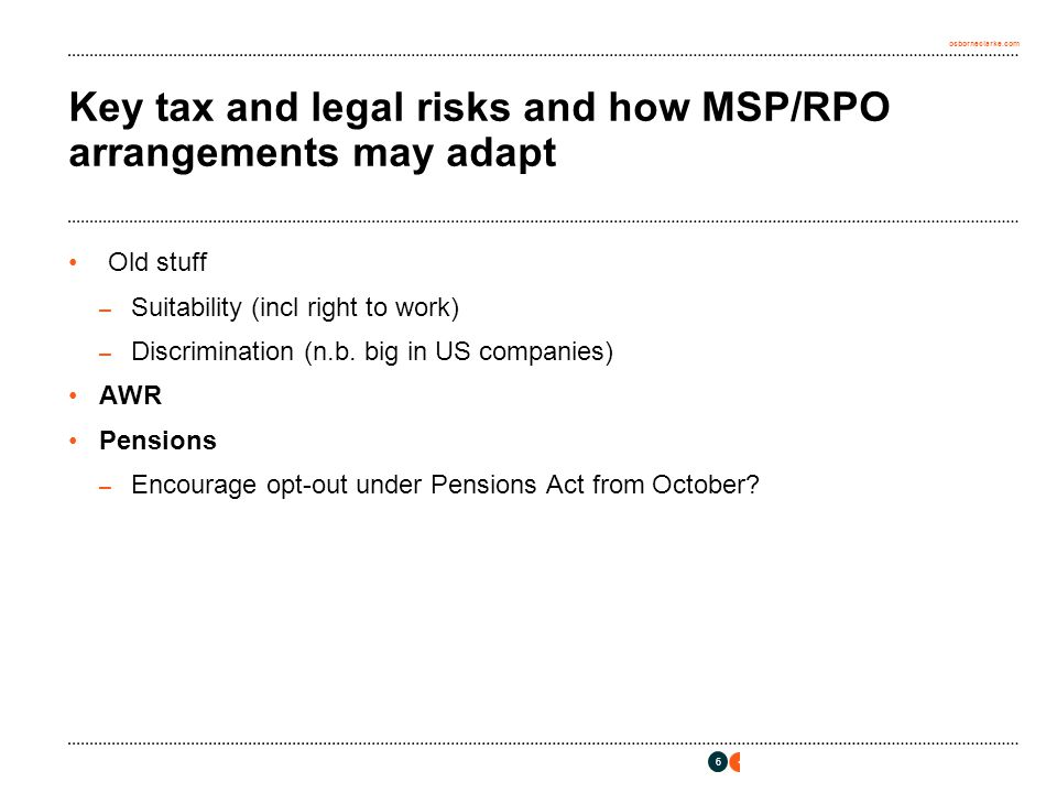 osborneclarke.com Key tax and legal risks and how MSP/RPO arrangements may adapt Old stuff – Suitability (incl right to work) – Discrimination (n.b.