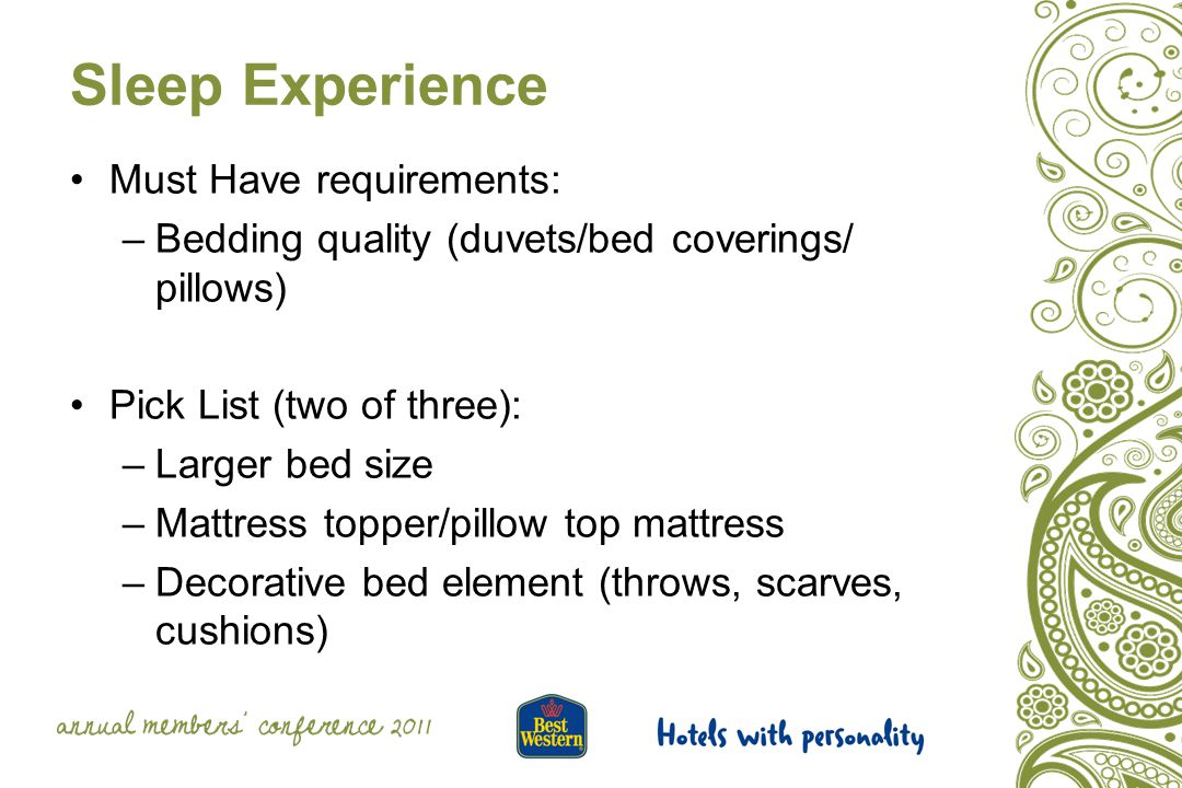 Sleep Experience Must Have requirements: –Bedding quality (duvets/bed coverings/ pillows) Pick List (two of three): –Larger bed size –Mattress topper/pillow top mattress –Decorative bed element (throws, scarves, cushions)