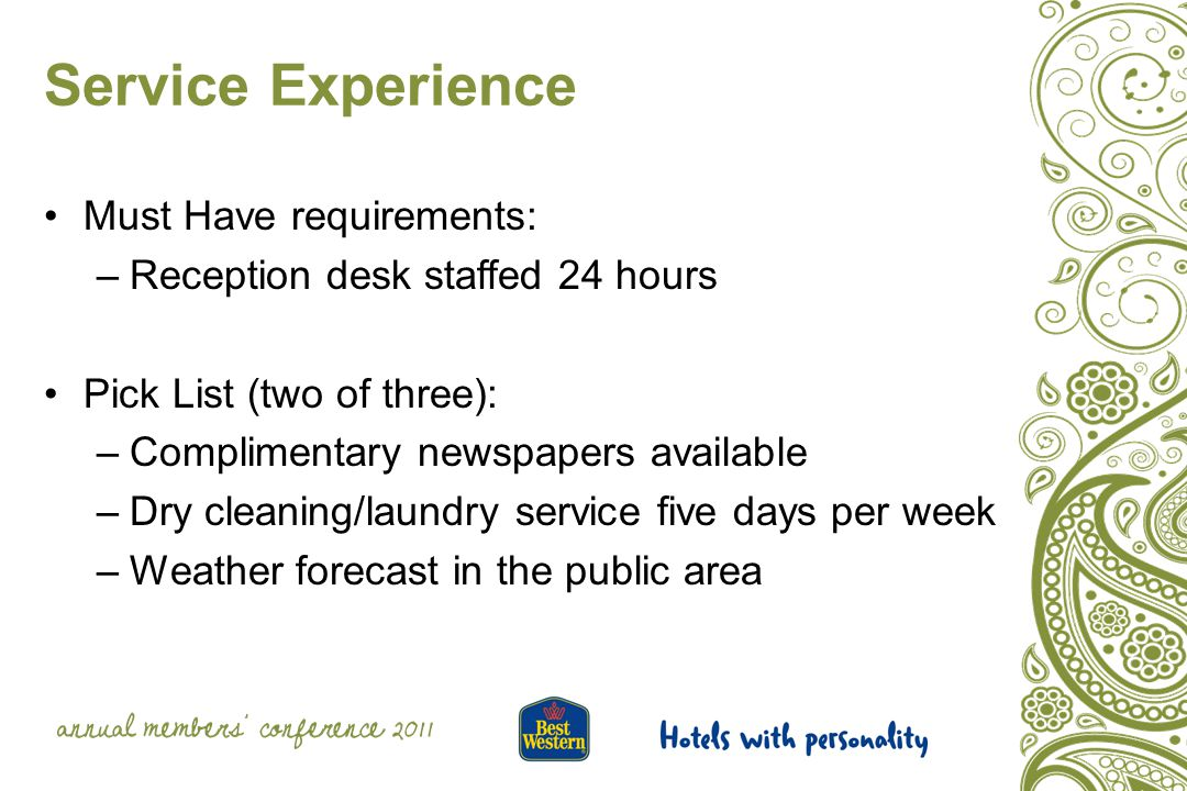 Service Experience Must Have requirements: –Reception desk staffed 24 hours Pick List (two of three): –Complimentary newspapers available –Dry cleaning/laundry service five days per week –Weather forecast in the public area