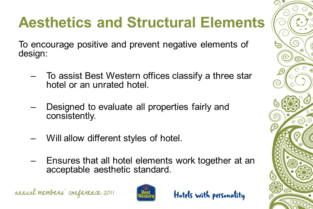 Aesthetics and Structural Elements To encourage positive and prevent negative elements of design: –To assist Best Western offices classify a three star hotel or an unrated hotel.