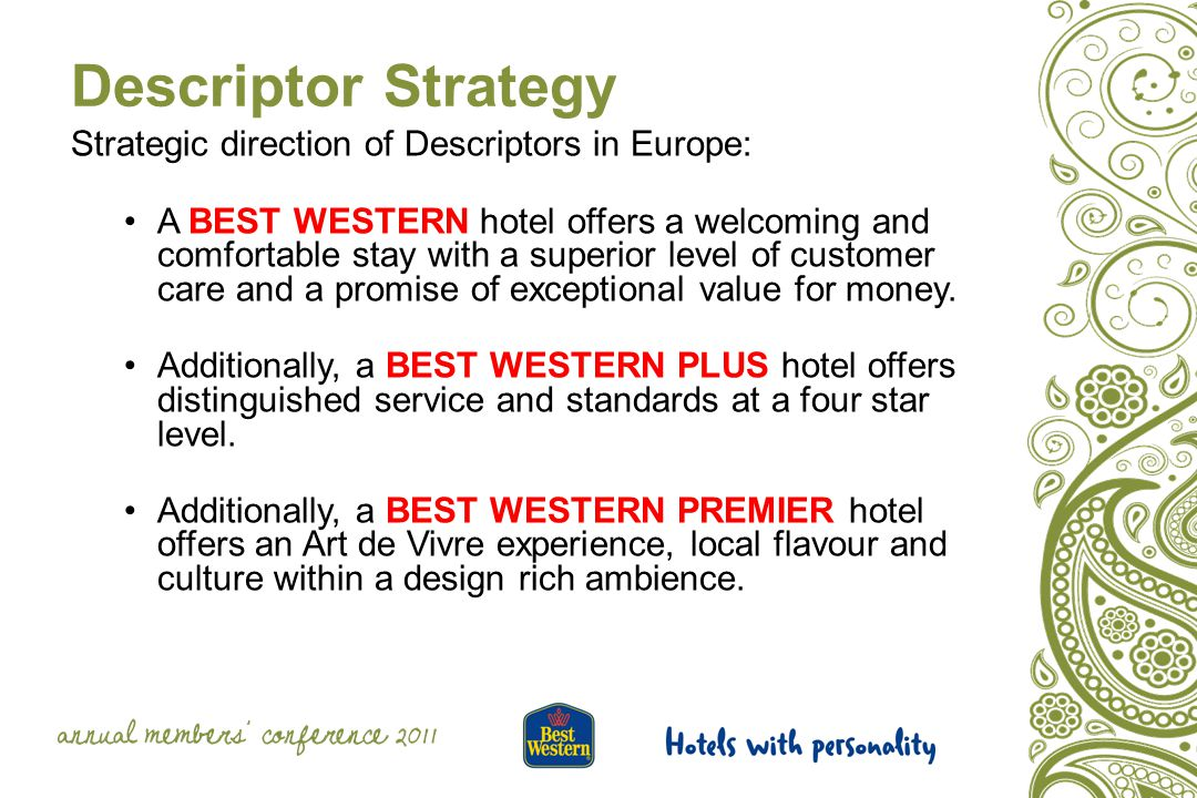Descriptor Strategy Strategic direction of Descriptors in Europe: A BEST WESTERN hotel offers a welcoming and comfortable stay with a superior level of customer care and a promise of exceptional value for money.