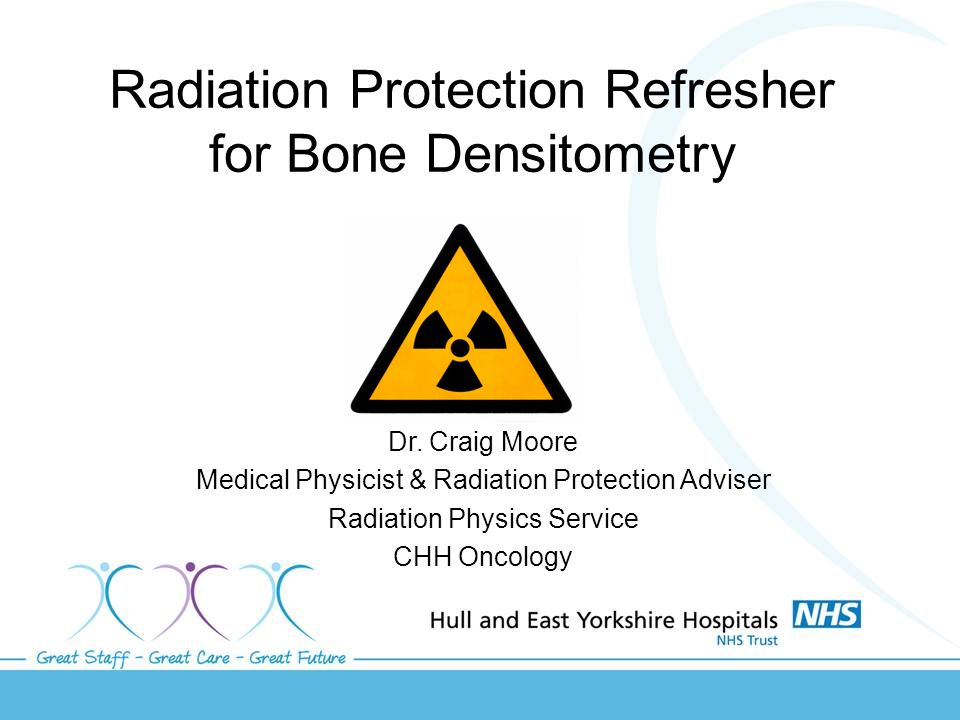Radiation Protection Refresher for Bone Densitometry Dr.