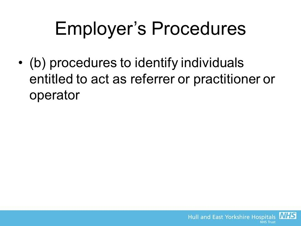 Employer's Procedures (b) procedures to identify individuals entitled to act as referrer or practitioner or operator