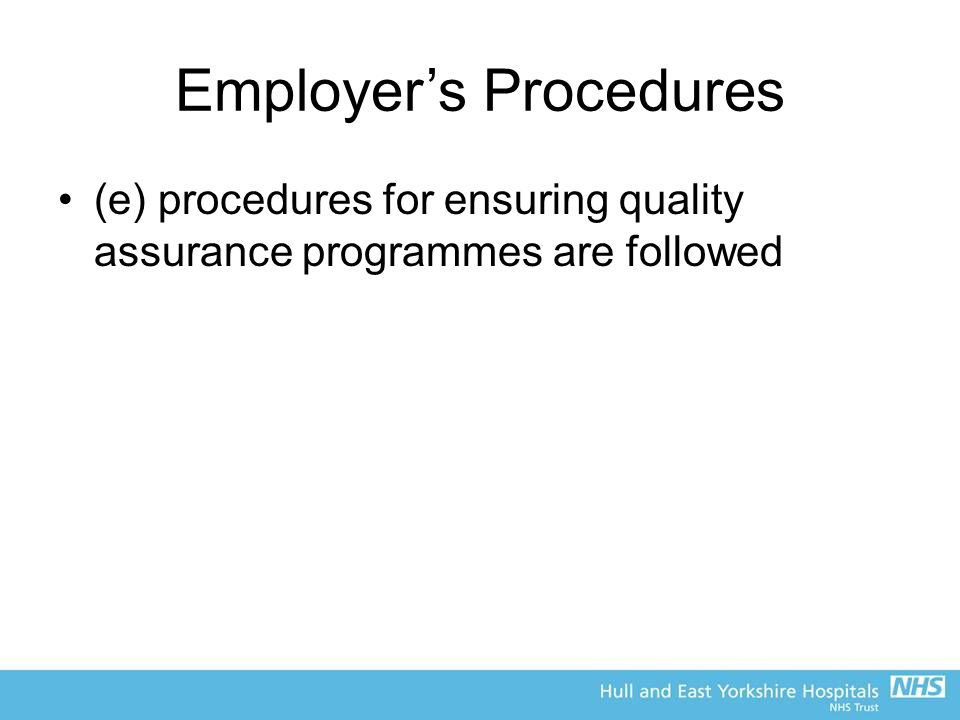 Employer's Procedures (e) procedures for ensuring quality assurance programmes are followed