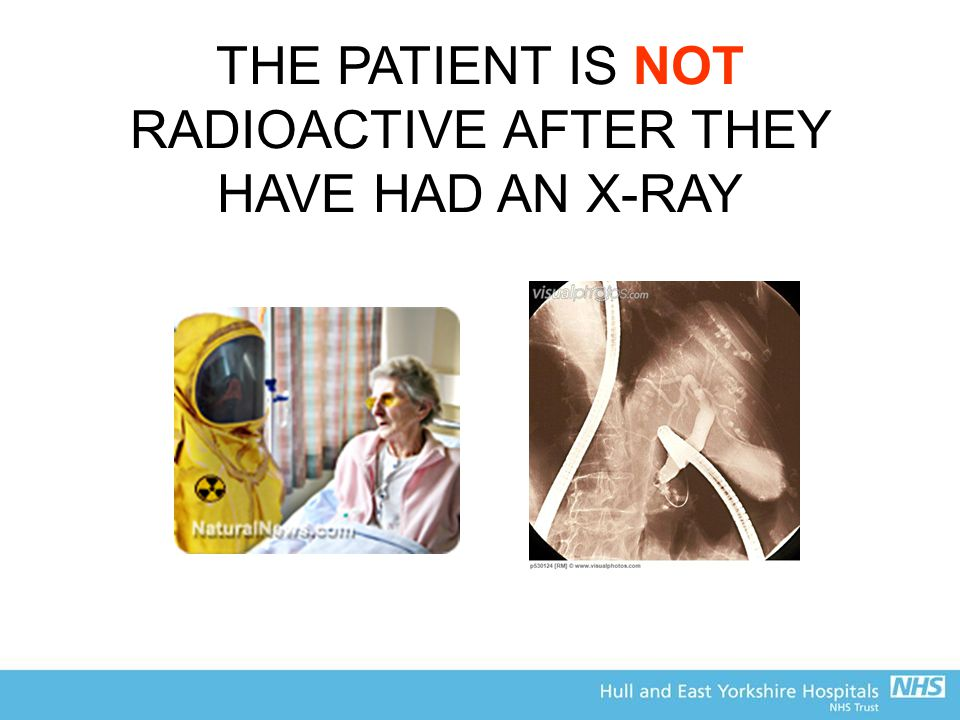 THE PATIENT IS NOT RADIOACTIVE AFTER THEY HAVE HAD AN X-RAY