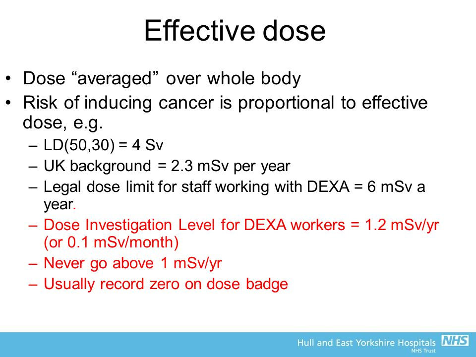 Effective dose Dose averaged over whole body Risk of inducing cancer is proportional to effective dose, e.g.