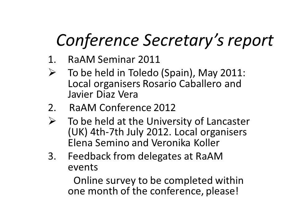 Conference Secretary's report 1.RaAM Seminar 2011  To be held in Toledo (Spain), May 2011: Local organisers Rosario Caballero and Javier Diaz Vera 2.
