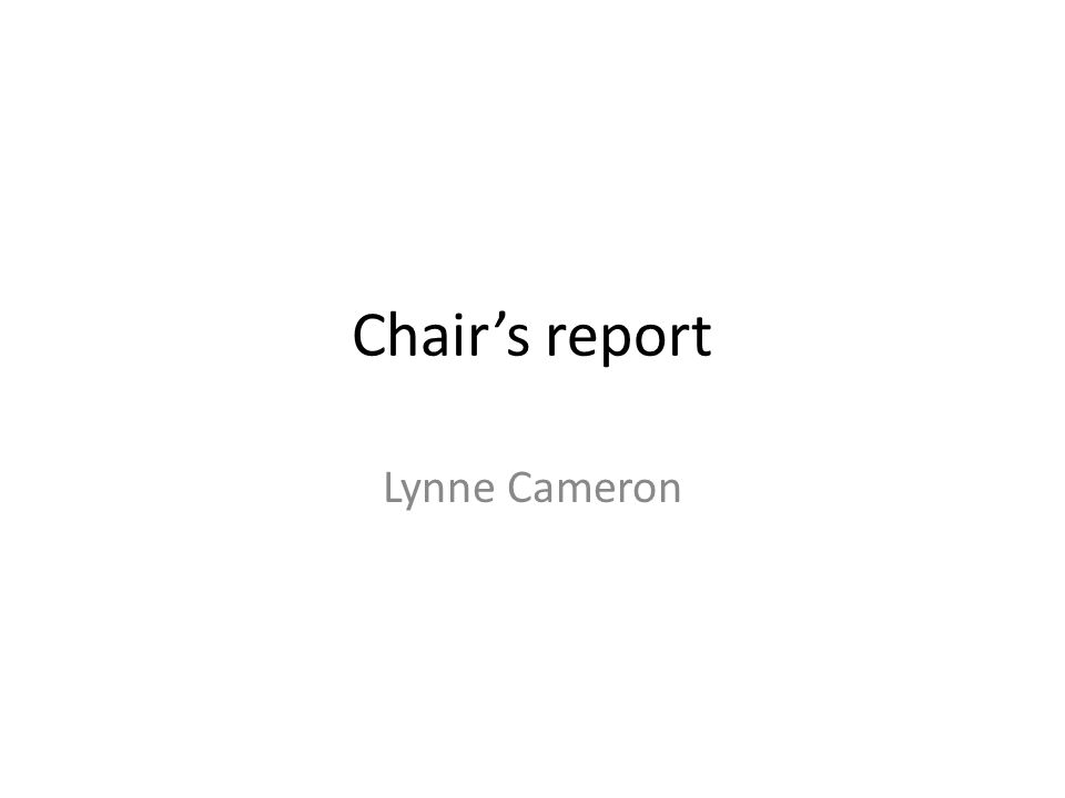 Chair's report Lynne Cameron