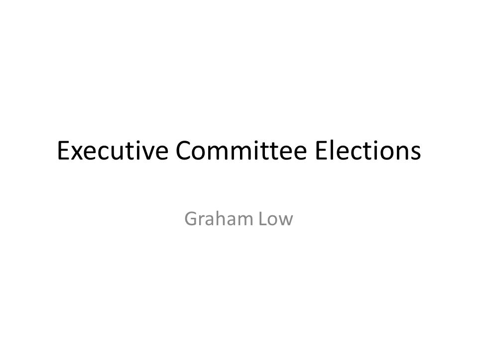 Executive Committee Elections Graham Low