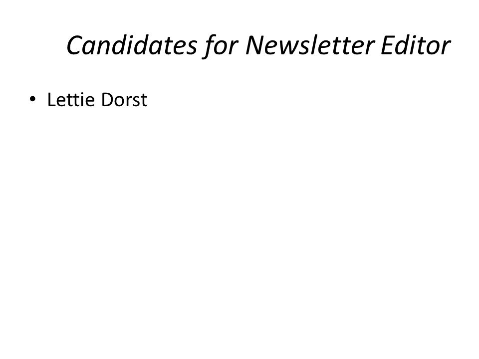 Candidates for Newsletter Editor Lettie Dorst