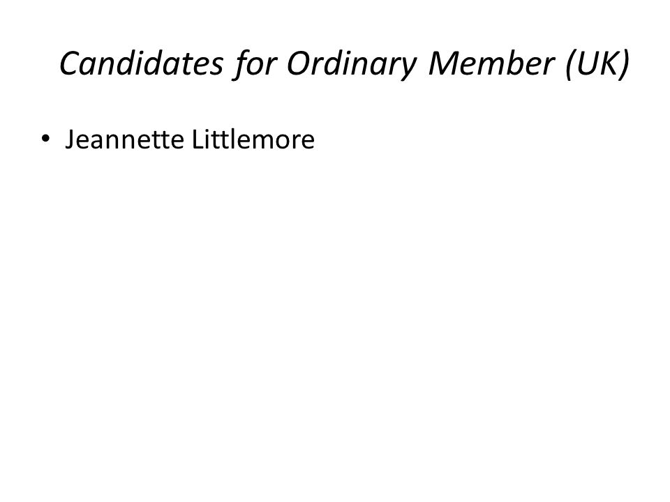 Candidates for Ordinary Member (UK) Jeannette Littlemore