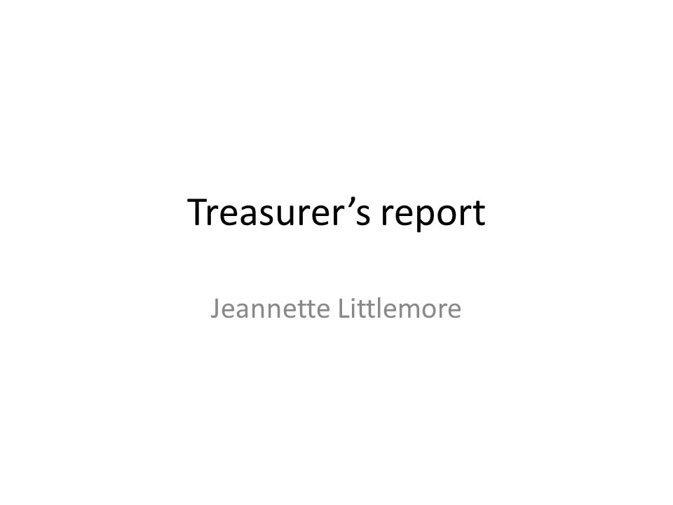 Treasurer's report Jeannette Littlemore